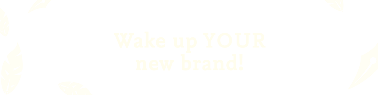Wake up your new brand!